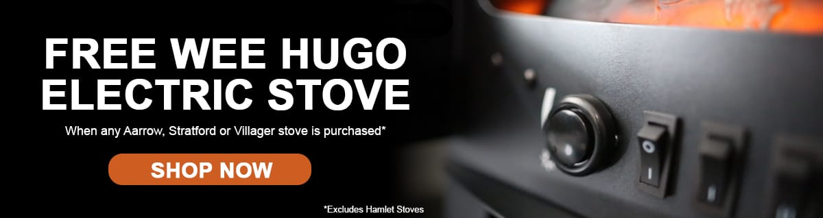 Free Wee Hugo Electric Stove when any Aarrow, Stratford or Villager stove is purchased (excludes Hamlet stoves)