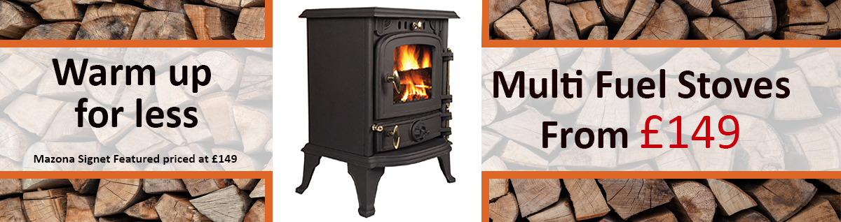 Warm up for less. Mazona Signet Featured priced at £149. Multi Fuel Stoves From £149